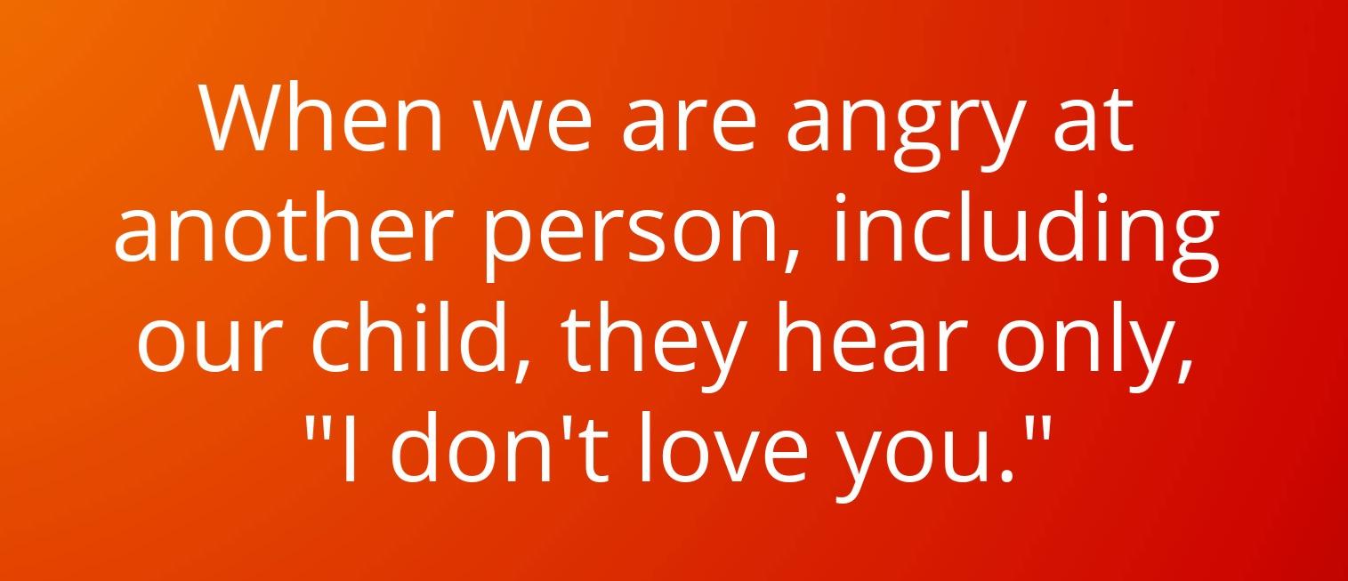 Anger= I don't love you.